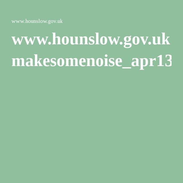 www.hounslow.gov.uk makesomenoise_apr13.pdf.pdf