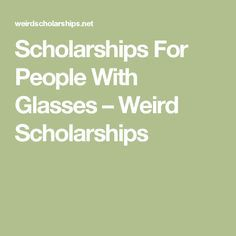 Scholarships For People With Glasses – Weird Scholarships