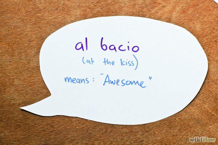 """Learning Italian - Al bacio literally means """"at the kiss"""" and is used to mean """"awesome"""""""