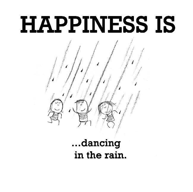 Happiness is, dancing in the rain. - Happy Funny Quote
