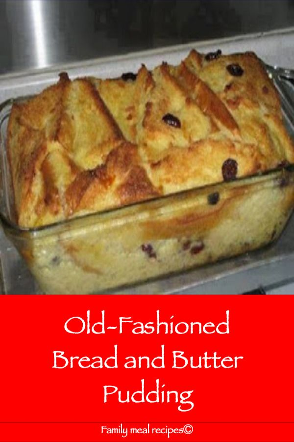 Old Fashioned Bread And Butter Pudding Family Meal Recipes Old Fashion Bread Pudding Recipe Bread And Butter Pudding Old Fashioned Bread Pudding