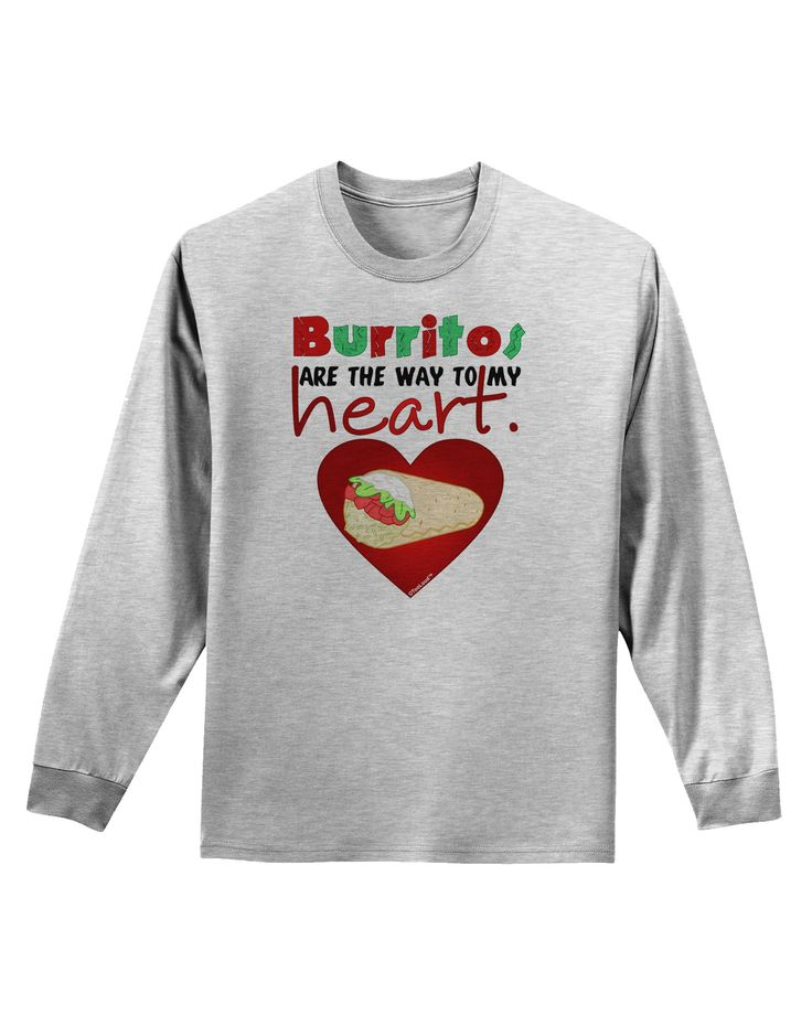 Burritos Are the Way To My Heart Adult Long Sleeve Shirt