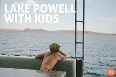 Lake Powell With Kids | The Salt Project | Things to do in Utah with kids