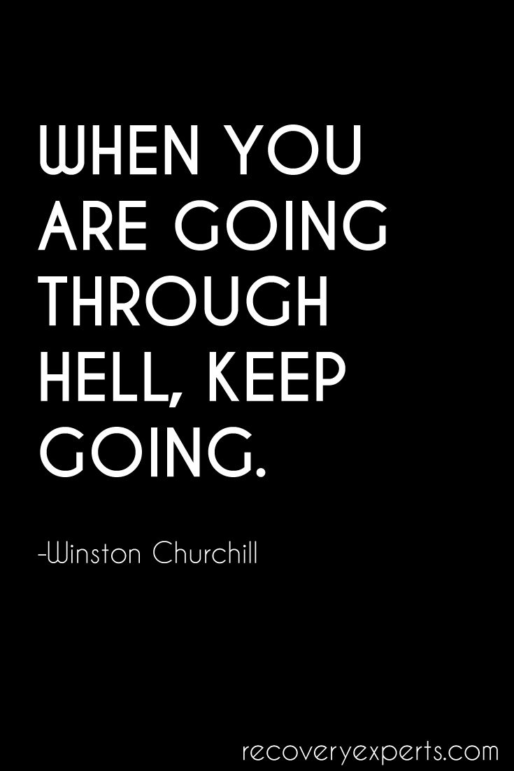 Motivational Quote: When you are going through hell keep going. https://recoveryexperts.com
