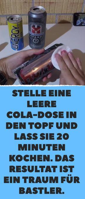 Stelle eine leere Cola-Dose in den Topf und lass s…