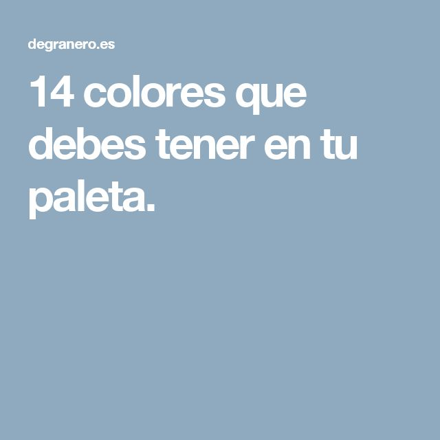 14 colores que debes tener en tu paleta.