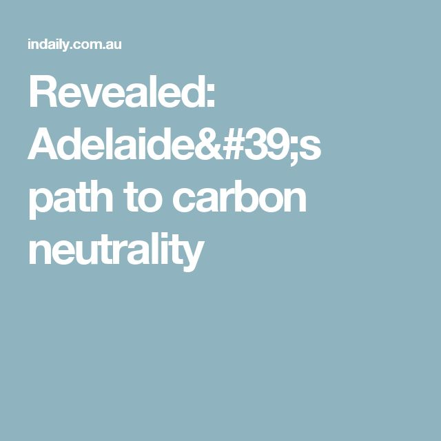 Revealed: Adelaide's path to carbon neutrality