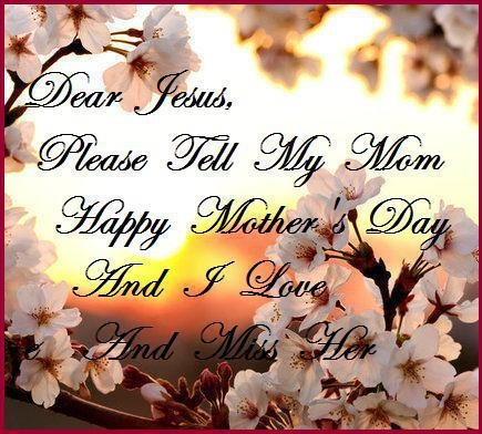 """DEDICATED TO THE MOMS WHO ARE IN HEAVEN♥    """"DEAR JESUS, TELL MY MOM HAPPY MOTHER""""S DAY AND I LOVE HER VERY MUCH♥Cherries Blossoms, Mothers Day, Quotes, Happy Mothers, Beautiful, Blossoms Trees, A Frames, Mom Happy, Mother'S Day"""