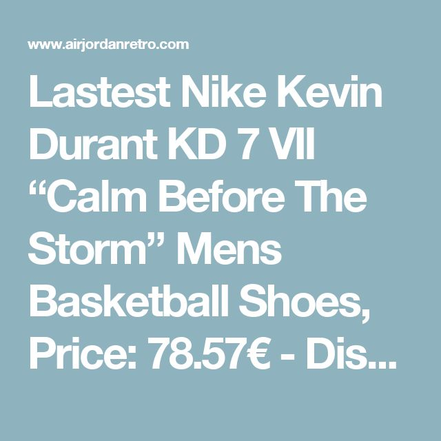 "Lastest Nike Kevin Durant KD 7 VII ""Calm Before The Storm"" Mens Basketball Shoes, Price: 78.57€ - Discount Jordan Shoes, Free Shipping Worldwide - AirJordanRetro.com"