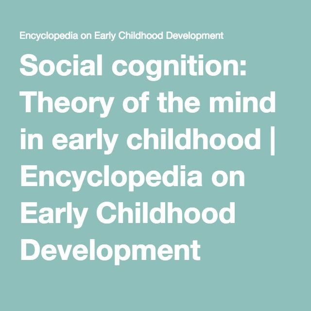 Social cognition: Theory of the mind in early childhood | Encyclopedia on Early Childhood Development