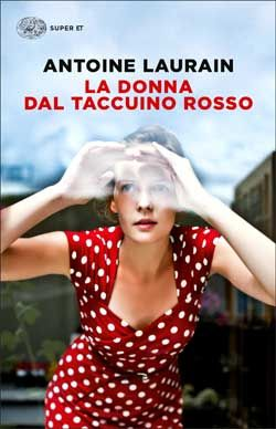 Antoine Laurain, La donna dal taccuino rosso, Super ET - DISPONIBILE ANCHE IN E-BOOK
