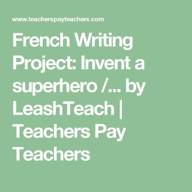 French Writing Project: Invent a superhero /... by LeashTeach | Teachers Pay Teachers