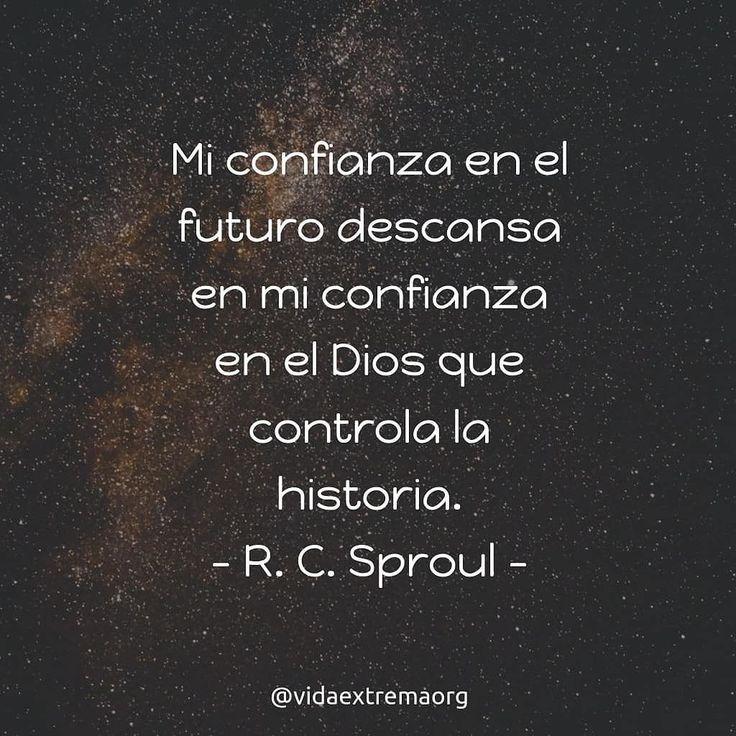 Mi confianza en el futuro descansa en mi confianza en el Dios que controla la historia. R. C. Sproul. #FrasesCristianas #Confianza #VidaCristiana #VidaExtremaOrg