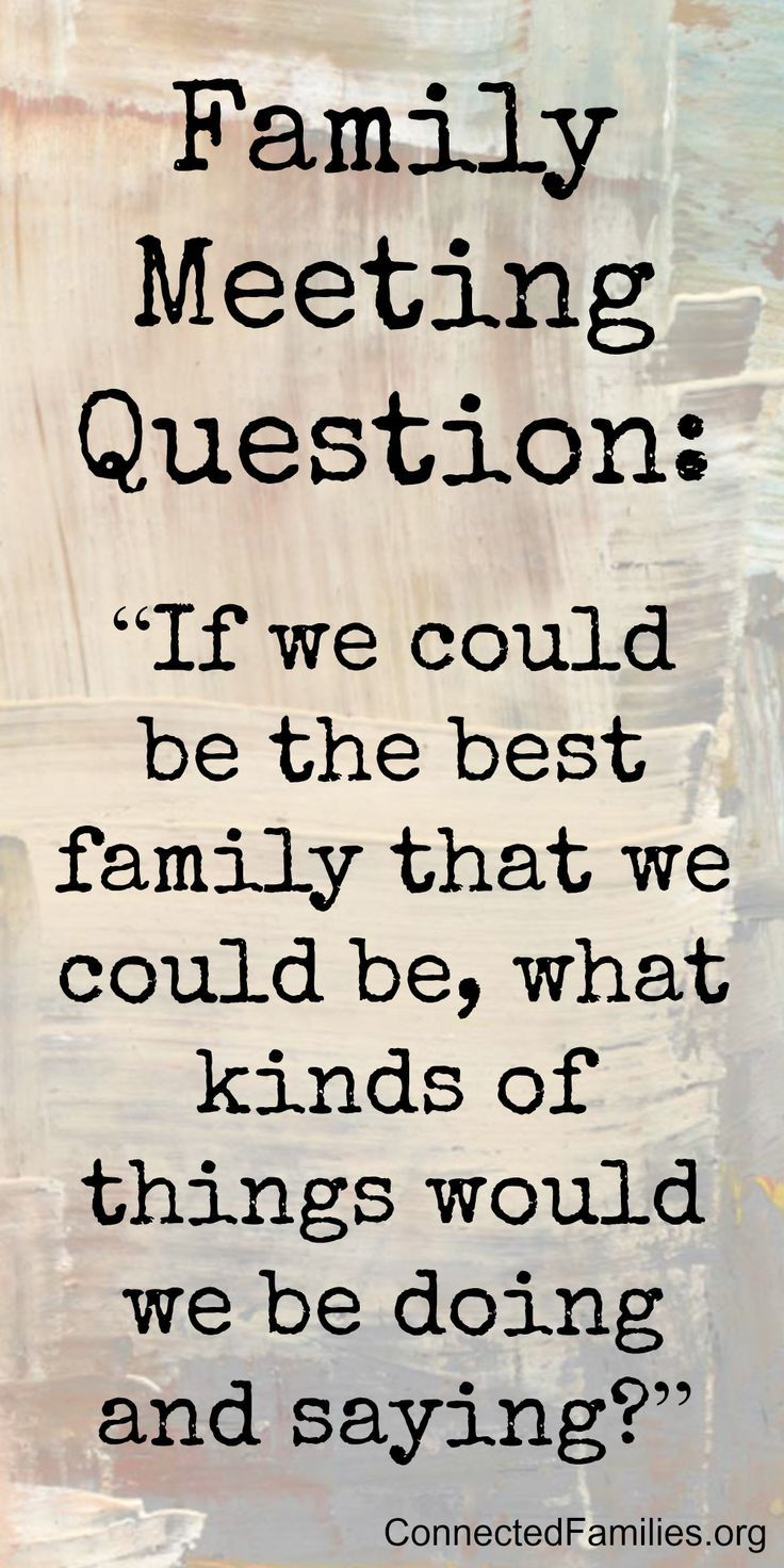 Family Meeting Question: If we could be the best family that we could be, what kinds of things would we be doing and saying?