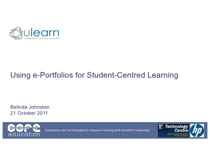 Using e-Portfolios for Student-Centred LearningBelinda Johnston21 October 2011              Integrating new technologies t...