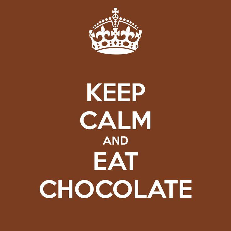 Keep calm and eat chocolate...