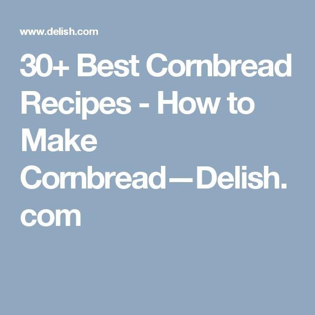 30+ Best Cornbread Recipes - How to Make Cornbread—Delish.com