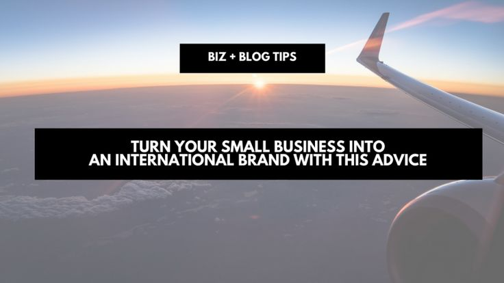 Turn your small business into an international brand with this advice #business #productivity #tips #smallbusiness #biz #blog #blogtips #money #finance #bloggers