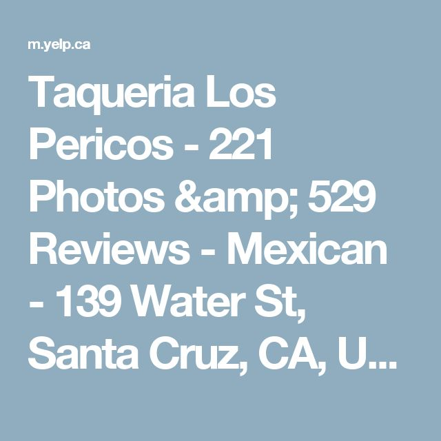 Taqueria Los Pericos - 221 Photos & 529 Reviews - Mexican - 139 Water St, Santa Cruz, CA, United States - Restaurant Reviews - Phone Number - Yelp