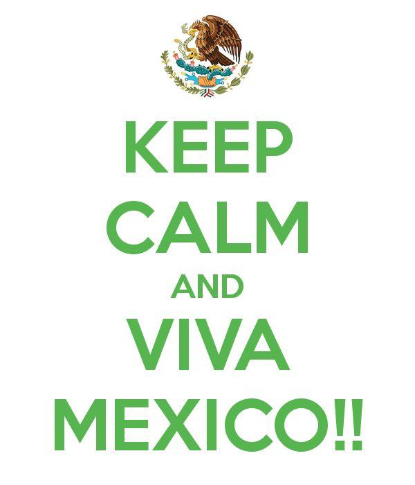 KEEP CALM AND VIVA MEXICO!!