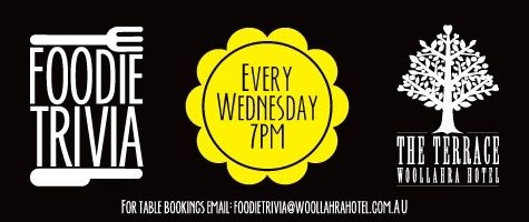 Foodie Trivia @ the Woollahra Hotel. This Wednesday 7pm.