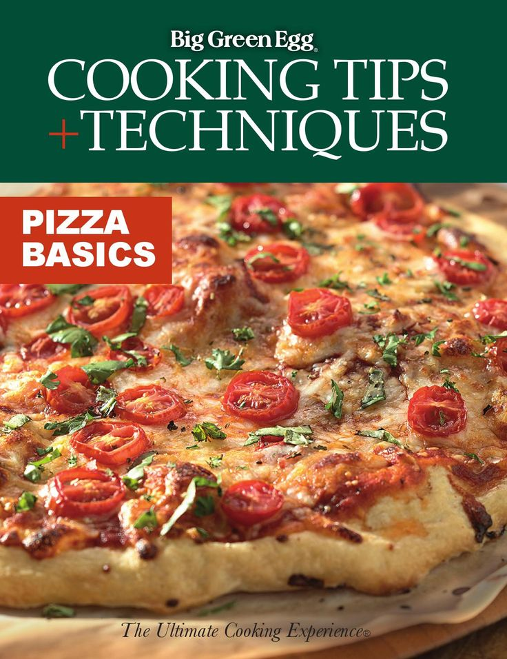 Cooking Tips & Techniques - Pizza Basics on the Big Green Egg!