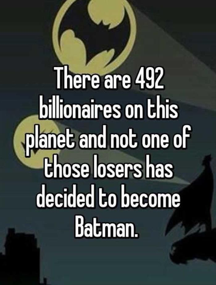 I would be a much better billionaire someone fund me...