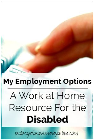 My Employment Options - a great work at home resource for the disabled.
