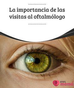 La importancia de las visitas al #oftalmólogo   Las #visitas al oftalmólogo deben hacerse #periódicamente y, sobre todo, en los primeros #meses de #vida.
