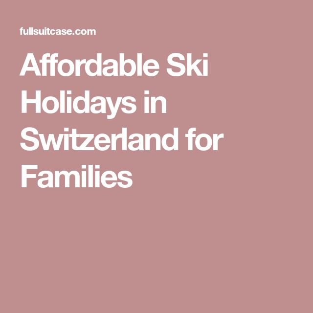 Affordable Ski Holidays in Switzerland for Families