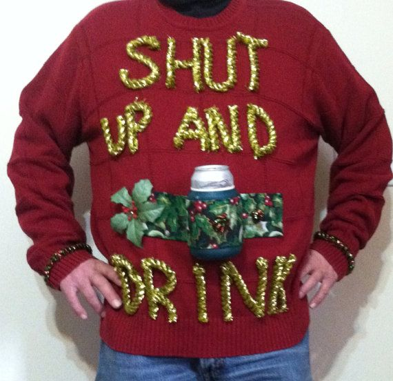 Ugly Christmas Sweater Shut Up and Drink by mississippiflyway, $59.99 hahahahaha