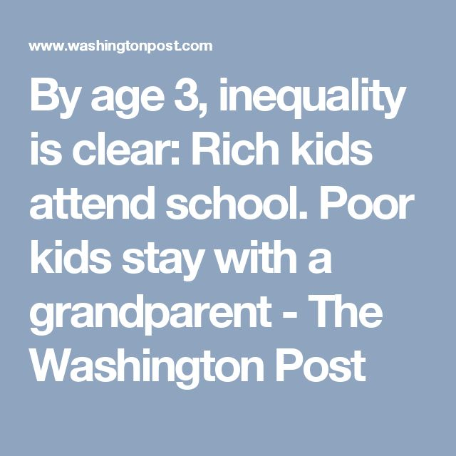 By age 3, inequality is clear: Rich kids attend school. Poor kids stay with a grandparent - The Washington Post
