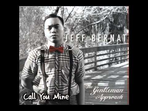 Jeff Bernat - Call You Mine (The Gentleman Approach) I've always wanted to sing this song for someone. EXTREME SIMP