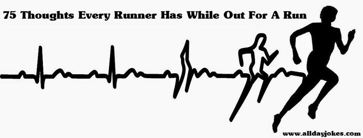 75 Thoughts Every Runner Has While Out For A Run - Every time I run I have this back of my mind lol