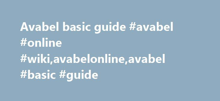 Avabel basic guide #avabel #online #wiki,avabelonline,avabel #basic #guide http://denver.remmont.com/avabel-basic-guide-avabel-online-wikiavabelonlineavabel-basic-guide/  # Avabel basic guide Avabel Online Fan Guide: The Basics Movement: use the thumb-pad on the left to move your character. Attacking: use the big green/blue button on the right to attack. (You will auto-target the nearest enemy most of the time) Hotkeys: you may shortcut class specific skills or consumables to any of the nine…
