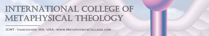 International College of Metaphysical Theology  Bachelors, Masters and Doctoral Degree Programs in Metaphysics $3,595