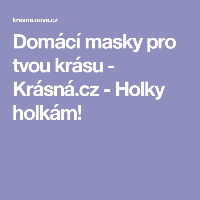 Domácí masky pro tvou krásu - Krásná.cz - Holky holkám!