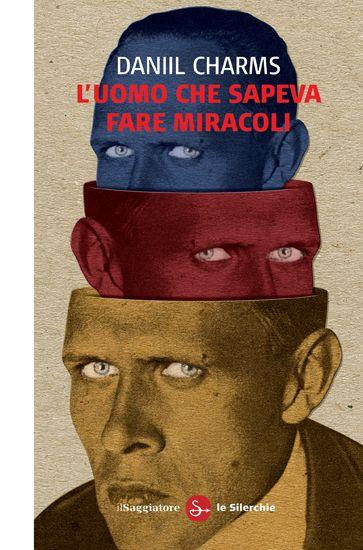 Daniil Charms, L'uomo che sapeva fare miracoli.  Una delle esperienze letterarie più originali del Novecento.  http://www.ilsaggiatore.com/argomenti/narrativa/9788842820529/luomo-che-sapeva-fare-miracoli/