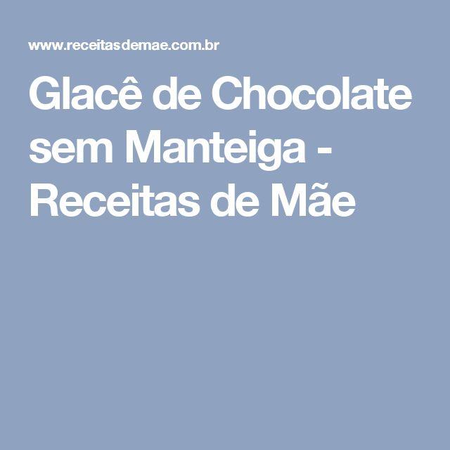 Glacê de Chocolate sem Manteiga - Receitas de Mãe
