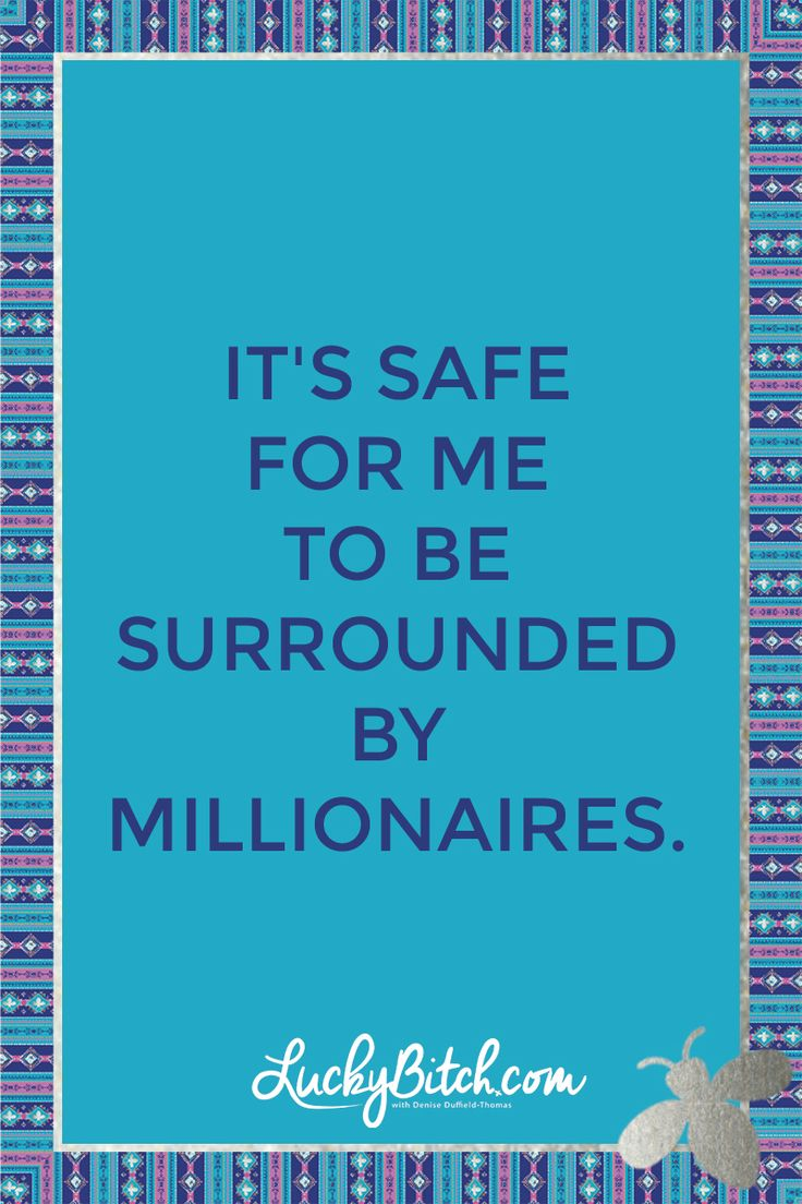 It's safe for me to be surrounded by millionaires. Read it to yourself and see what comes up for you. You can also pick a card message for you over at www.LuckyBitch.com/card