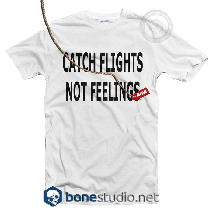 Catch Flights Not Feelings T Shirt – Adult Unisex Size S-3XL