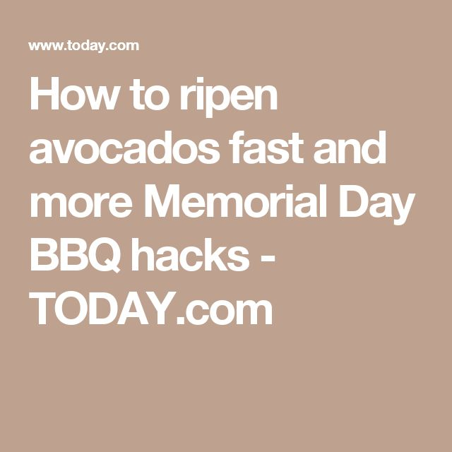 How to ripen avocados fast and more Memorial Day BBQ hacks - TODAY.com