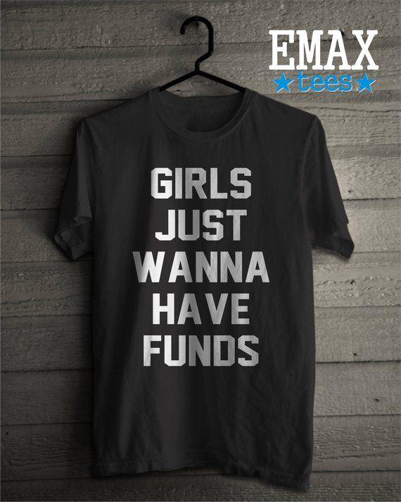 e971252f6 Girls Tshirt - Girls Just Wanna Have Funds, Tshirt women Mens tshirt Band  Shirt