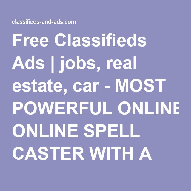 Free Classifieds Ads | jobs, real estate, car - MOST POWERFUL ONLINE SPELL CASTER WITH A GUARANTEED RESULTS MAMAKEZ +27722099385