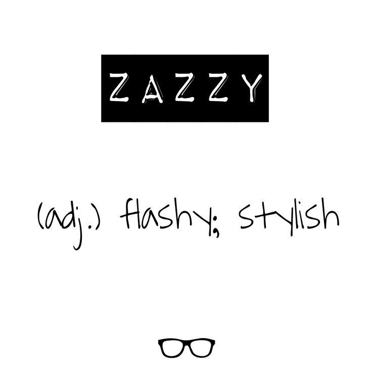 Word of the Day Zazzy - adj. flashy, stylish