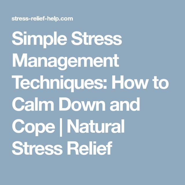 Simple Stress Management Techniques: How to Calm Down and Cope | Natural Stress Relief