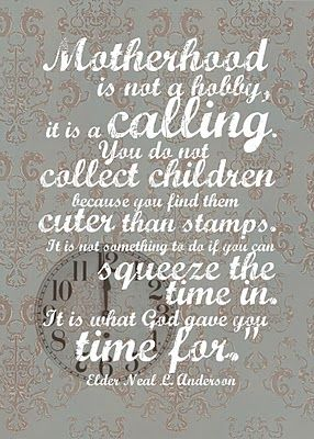 a positive reminder of WHY we are mothers and how important this calling really is :)  FREE PRINTABLE from General Conference address 2011: Inspiration, Mothers, Thought, So True, Favorite Quotes, Motherhood, Mom