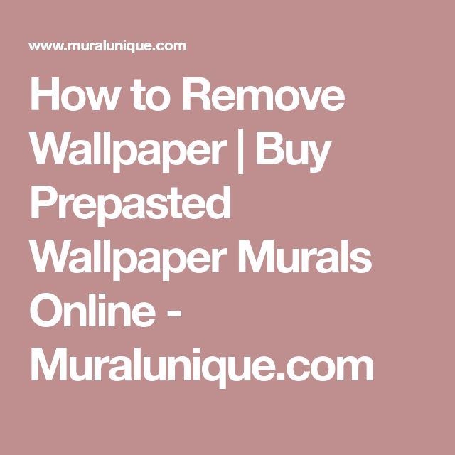 How to Remove Wallpaper | Buy Prepasted Wallpaper Murals Online - Muralunique.com
