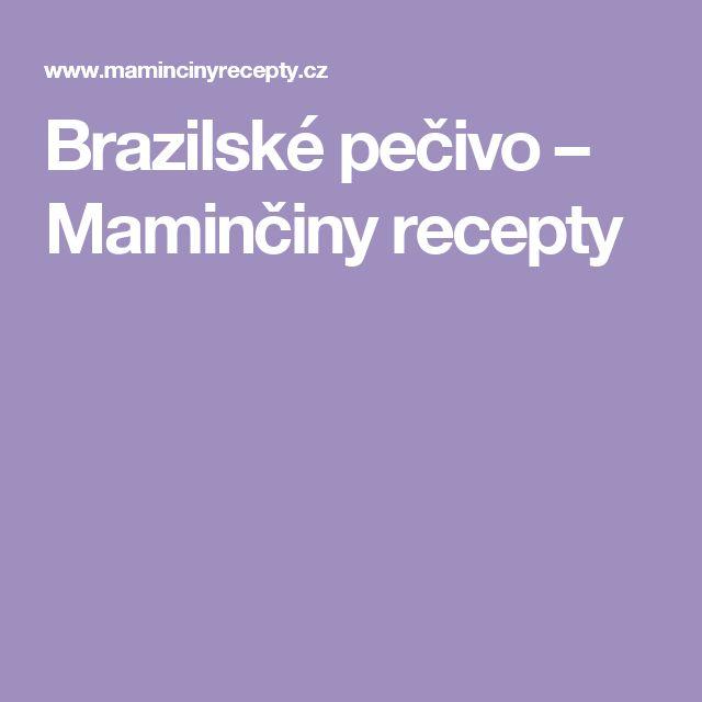 Brazilské pečivo – Maminčiny recepty