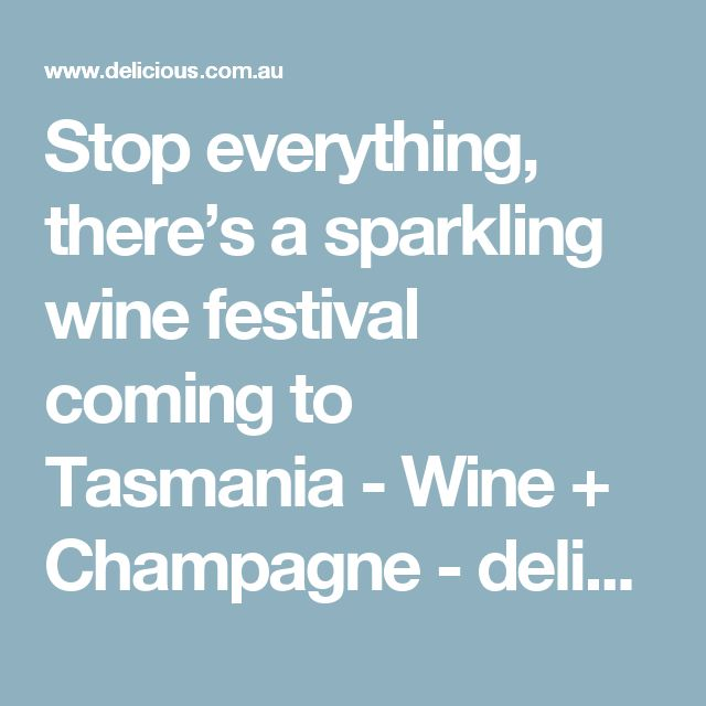 Stop everything, there's a sparkling wine festival coming to Tasmania - Wine + Champagne - delicious.com.au
